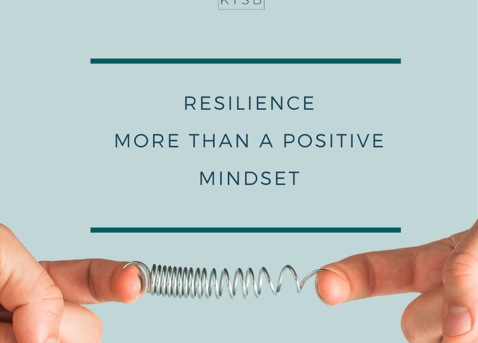 Resilience – More than a Positive Mindset
